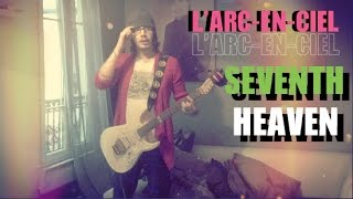 L'Arc~en~Ciel - SEVENTH HEAVEN (guitar cover)