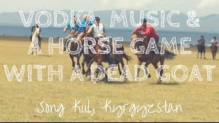 Vodka, Music & A horse games with a dead goat - trip to Song Kul in Kyrgyzstan