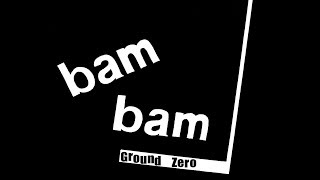 Bam Bam  - Ground Zero  (higher quality)