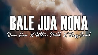 Bale Jua Nona (Yan Flow x Ultra Milk x Raaf Gank) (LIRIK VIDEO)
