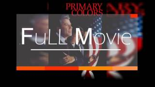 Primary Colors || Full Movie || 1st!!!?