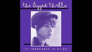 If Ignorance Is Bliss - The Biggest Thrills