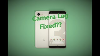 Pixel 3 March 2019 Update(Did this fix the camera lag??)