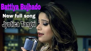 Battiya Bujhado || New Version full song || Jyotica Tangri 2k19