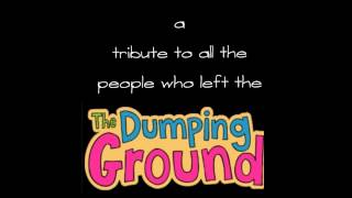 a tribute to everyone who left the dumping ground